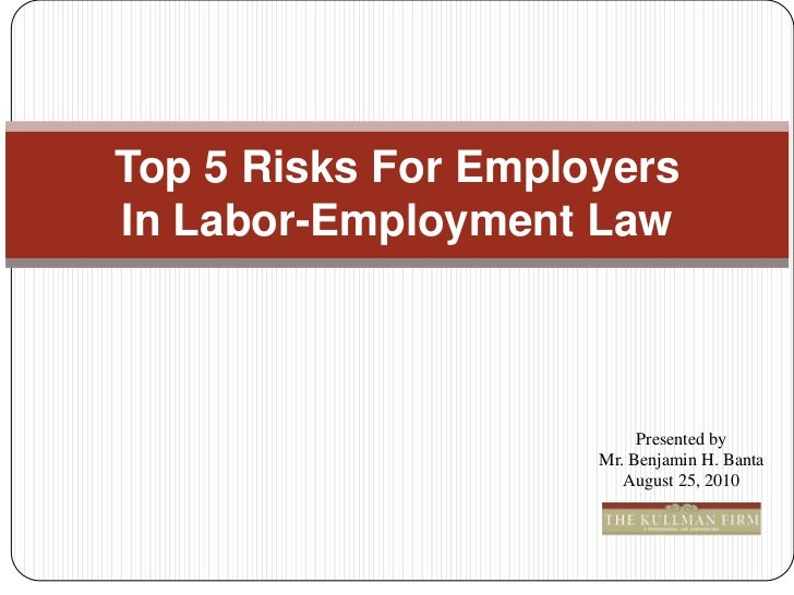 Top 5 Risks For Employers In Labor-Employment Law<br />Presented by <br />Mr. Benjamin H. Banta<br />August 25, 2010<br />