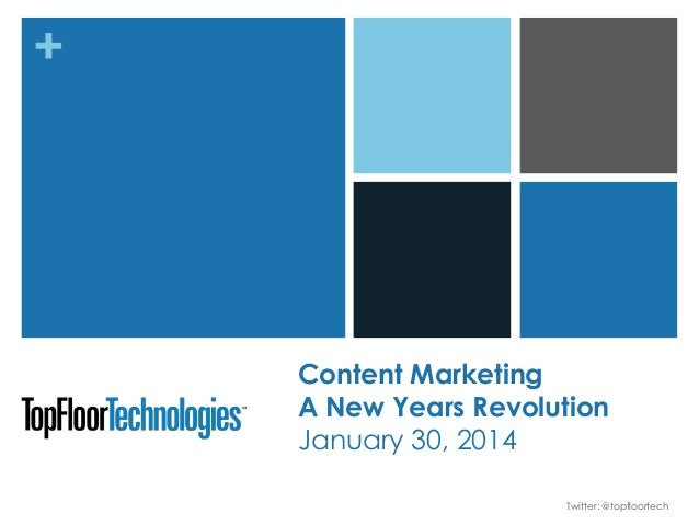 +  Content Marketing A New Years Revolution January 30, 2014 Twitter: @topfloortech