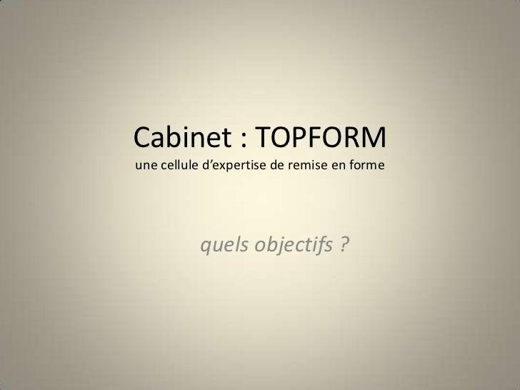 Cabinet : TOPFORMune cellule d'expertise de remise en forme<br /> quels objectifs ?<br />