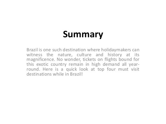 Summary Brazil is one such destination where holidaymakers can witness the nature, culture and history at its magnificence...
