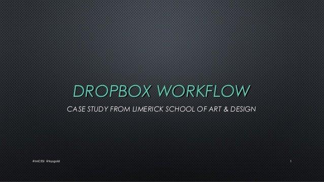 DROPBOX WORKFLOW CASE STUDY FROM LIMERICK SCHOOL OF ART & DESIGN  #tmCESI @topgold  1