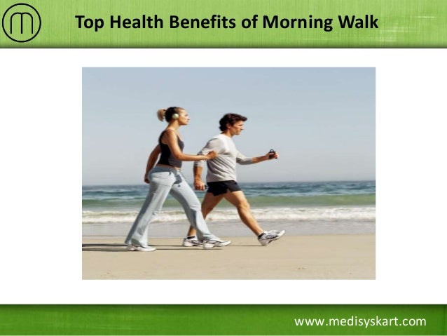 the advantages of a morning walk The advantages of drinking water in morning holistic sleep aids have a goodnight sleep and sleeping pills may  even going for a 30 minute walk daily will help.