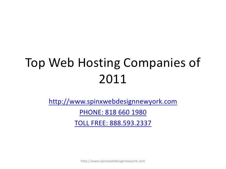 Top Web Hosting Companies of 2011 <br />http://www.spinxwebdesignnewyork.com<br />PHONE: 818 660 1980<br />TOLL FREE: 888....