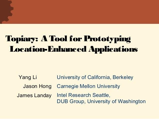Topiary: A Tool forPrototyping Location-Enhanced Applications University of California, Berkeley Carnegie Mellon Universit...