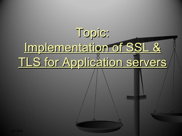 Topic: Implementation of SSL & TLS for Application servers 03/19/08