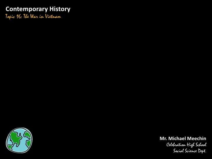 Contemporary History Topic 16: The War in Vietnam                                    Mr. Michael Meechin                  ...