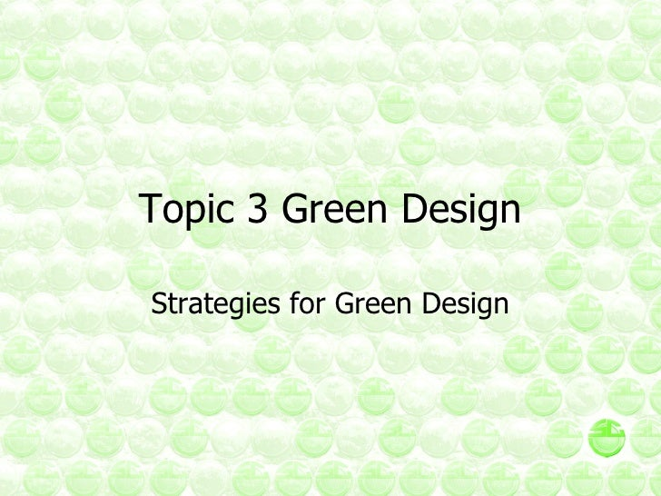 Topic 3 Green Design Strategies for Green Design