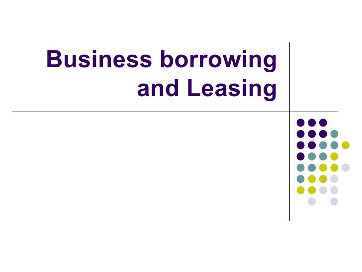 Topic 7 Business Borrowing And Leasing
