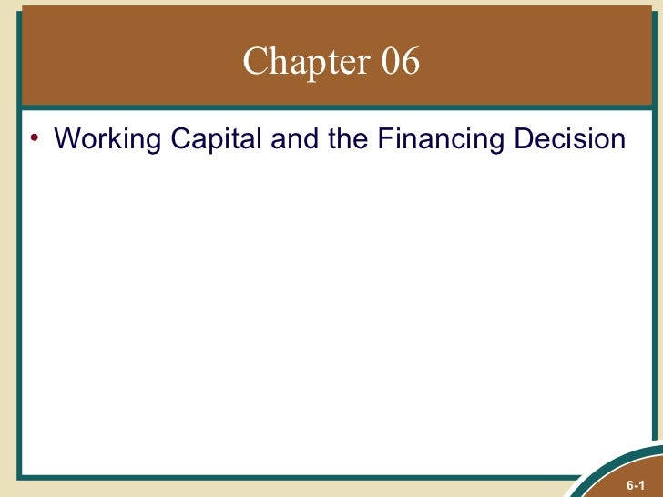 Chapter 06• Working Capital and the Financing Decision                                               6-1