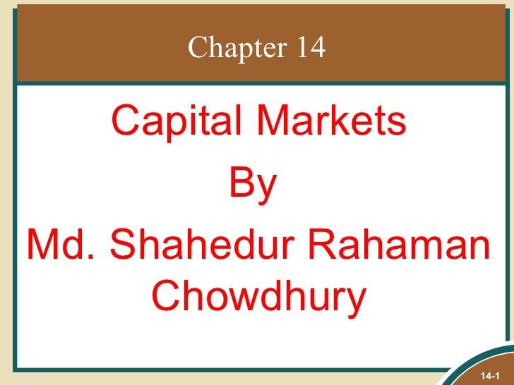 Chapter 14    Capital Markets          ByMd. Shahedur Rahaman      Chowdhury                   14-1