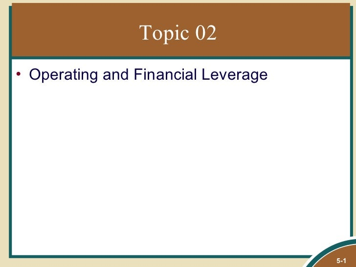 Topic 02• Operating and Financial Leverage                                     5-1