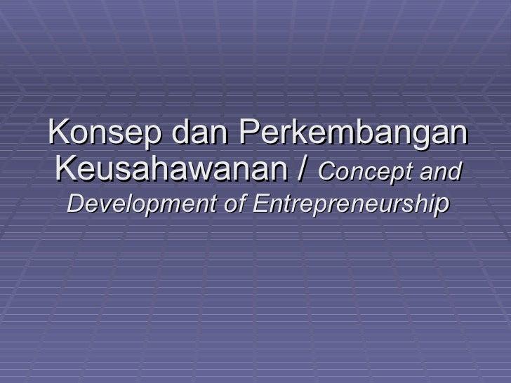 Konsep dan PerkembanganKeusahawanan / Concept and Development of Entrepreneurship