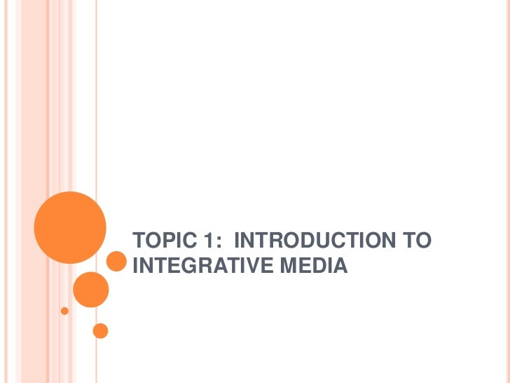 TOPIC 1: INTRODUCTION TOINTEGRATIVE MEDIA