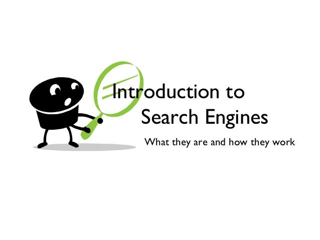 Introduction to    Search Engines   What they are and how they work