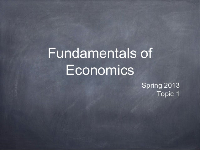 Fundamentals of  Economics             Spring 2013                  Topic 1