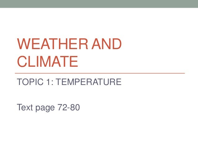 WEATHER AND CLIMATE TOPIC 1: TEMPERATURE Text page 72-80