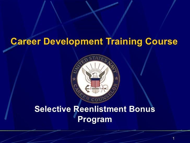 Career Development Training Course    Selective Reenlistment Bonus               Program                                   1