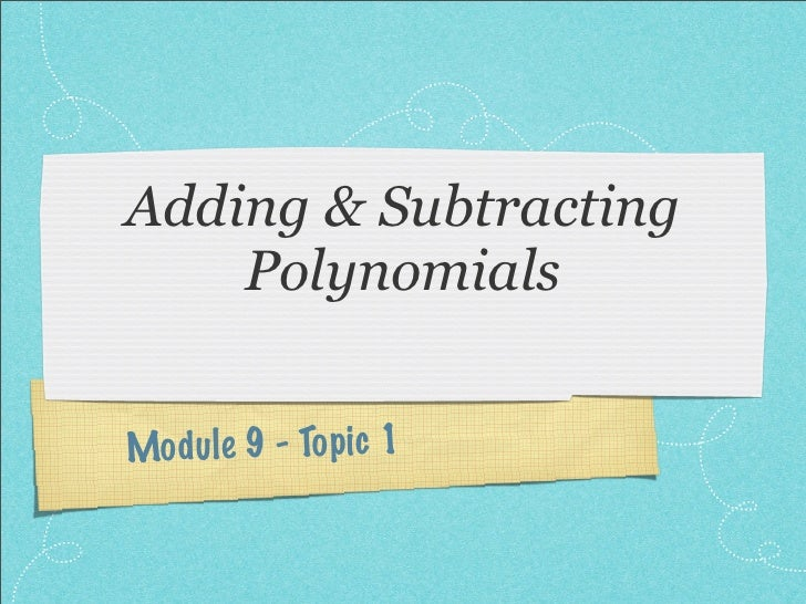 Adding & Subtracting     Polynomials   Mo du le 9 - To p ic 1