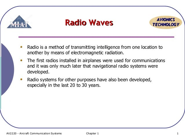 Radio Waves  AVIONICS TECHNOLOGY  Radio is a method of transmitting intelligence from one location to another by means of ...