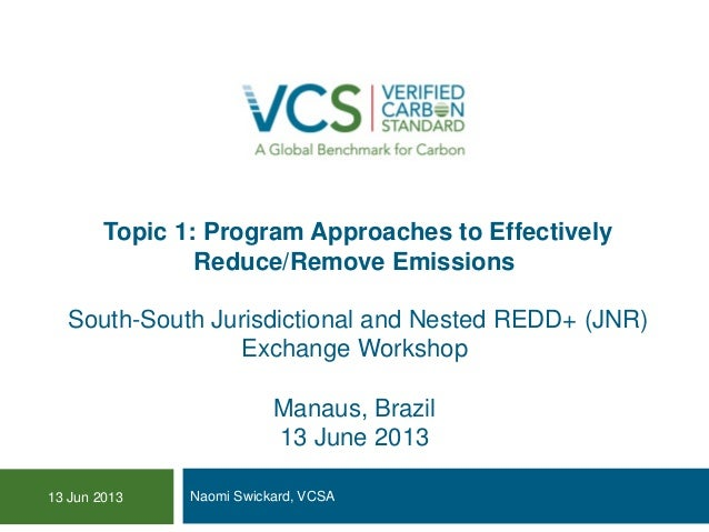 Topic 1: Program Approaches to Effectively Reduce/Remove Emissions South-South Jurisdictional and Nested REDD+ (JNR) Excha...