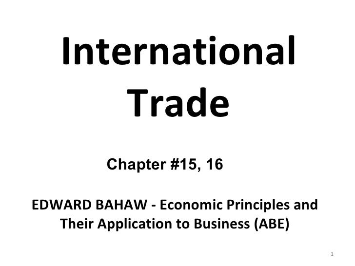 International Trade Chapter #15, 16 EDWARD BAHAW - Economic Principles and Their Application to Business (ABE)