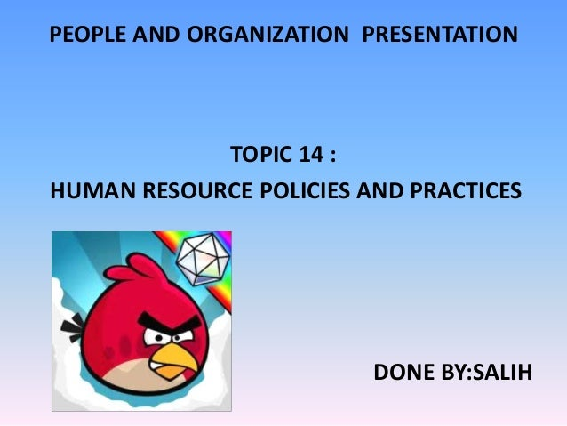 PEOPLE AND ORGANIZATION PRESENTATION            TOPIC 14 :HUMAN RESOURCE POLICIES AND PRACTICES                         DO...