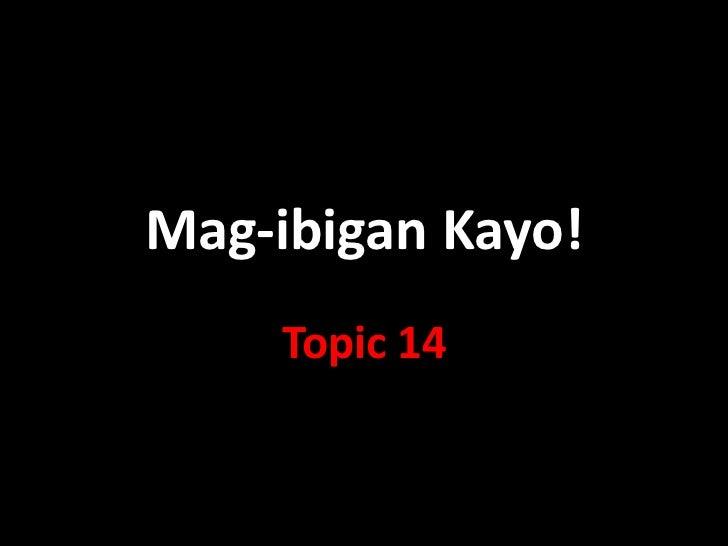 Mag-ibigan Kayo!     Topic 14