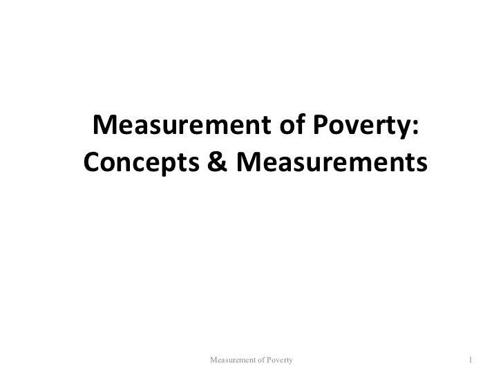 Measurement of Poverty:Concepts & Measurements        Measurement of Poverty   1