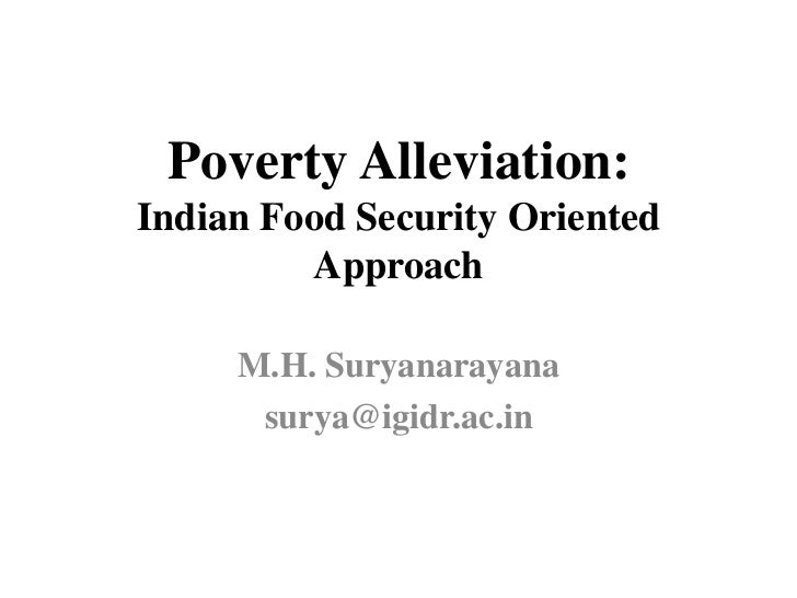 Poverty Alleviation:Indian Food Security Oriented         Approach     M.H. Suryanarayana      surya@igidr.ac.in