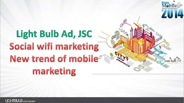 [Vietnam Mobile Day 2014] The new mobile marketing channel: Social Wifi Marketing - Đỗ Việt Tuấn - Phó Giám Đốc - Light Bulb Ad