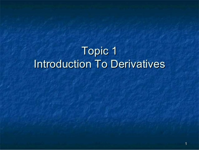 11 Topic 1Topic 1 Introduction To DerivativesIntroduction To Derivatives