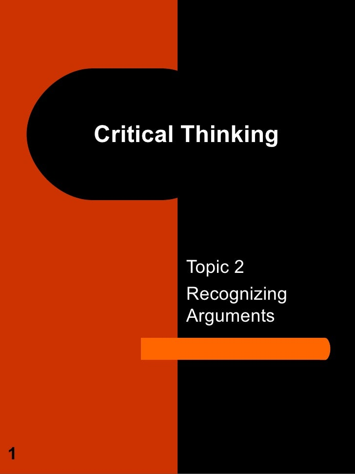 Topic 2 Recognizing Arguments Critical Thinking