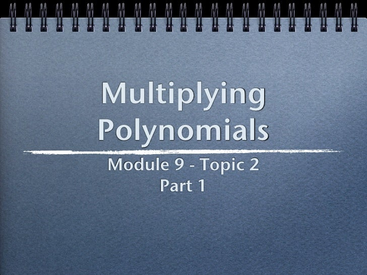 Module 9 Topic 2   multiplying polynomials - part 1