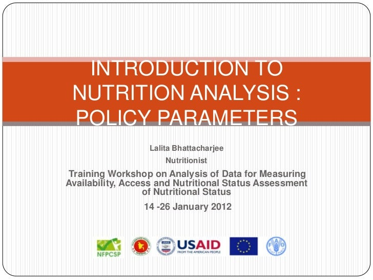 INTRODUCTION TO NUTRITION ANALYSIS : POLICY PARAMETERS                  Lalita Bhattacharjee                      Nutritio...