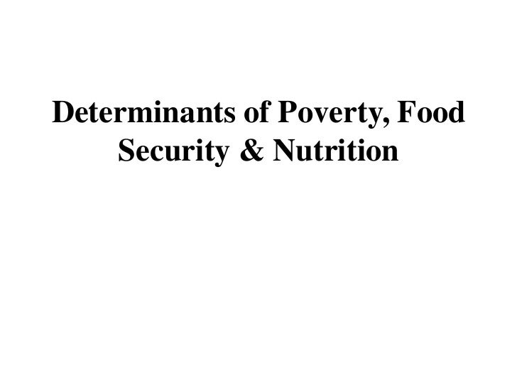 Determinants of Poverty, Food    Security & Nutrition
