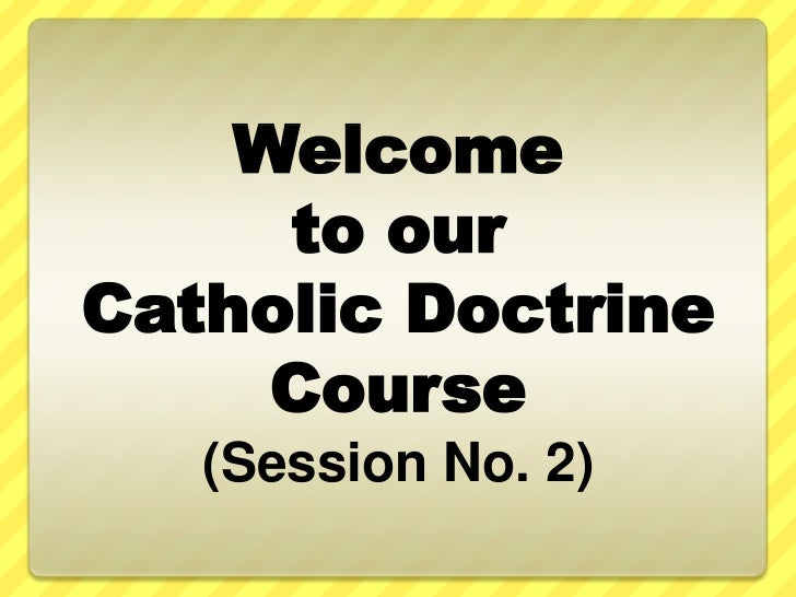 Welcome     to ourCatholic Doctrine     Course   (Session No. 2)