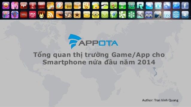 Tổng quan thị trường Game/App cho Smartphone nửa đầu năm 2014 Author: Tran Vinh Quang