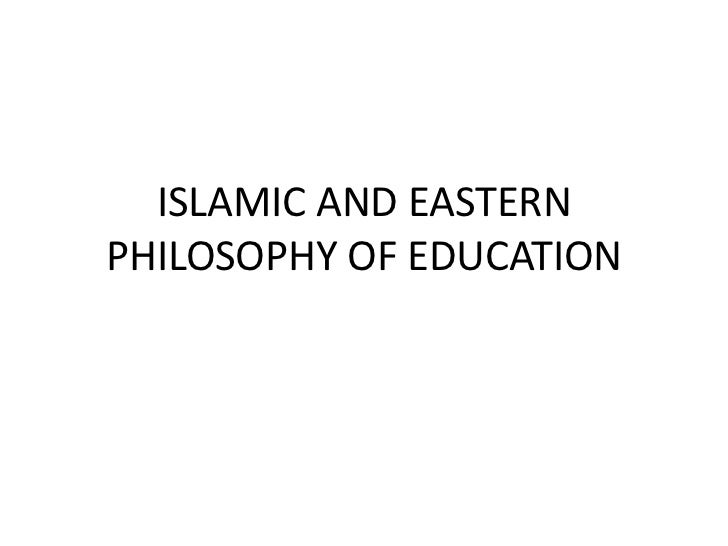 ISLAMIC AND EASTERN PHILOSOPHY OF EDUCATION<br />