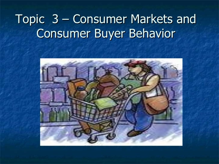 Topic  3 – Consumer Markets and Consumer Buyer Behavior