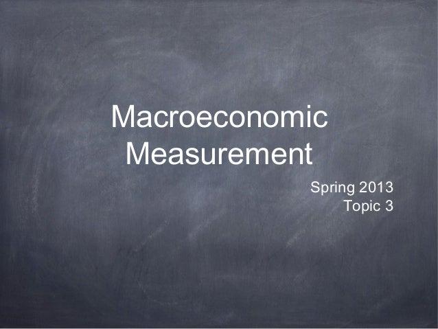 Macroeconomic Measurement           Spring 2013                Topic 3