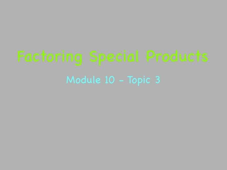 Factoring Special Products       Module 10 - Topic 3