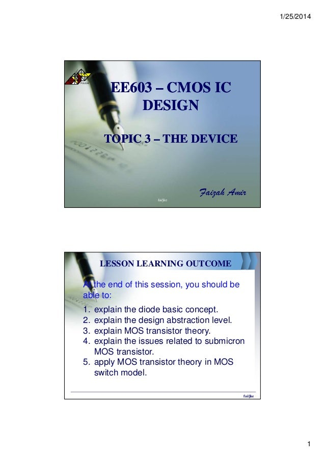 1/25/2014 1 EE603EE603 –– CMOS ICCMOS IC DESIGNDESIGN TOPIC 3TOPIC 3 –– THE DEVICETHE DEVICE Faizah Amir POLISAS TE KN OLO...