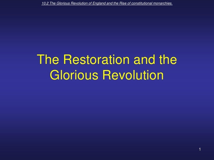 10.2 The Glorious Revolution of England and the Rise of constitutional monarchies.<br />1<br />The Restoration and the Glo...