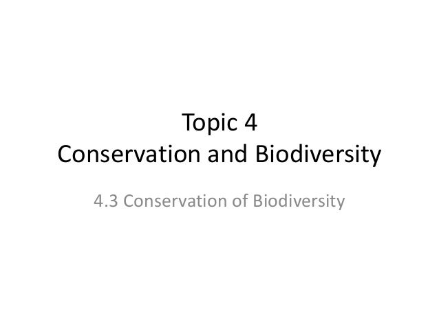 Topic 4 Conservation and Biodiversity 4.3 Conservation of Biodiversity