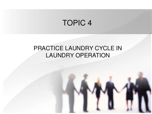 TOPIC 4 PRACTICE LAUNDRY CYCLE IN LAUNDRY OPERATION