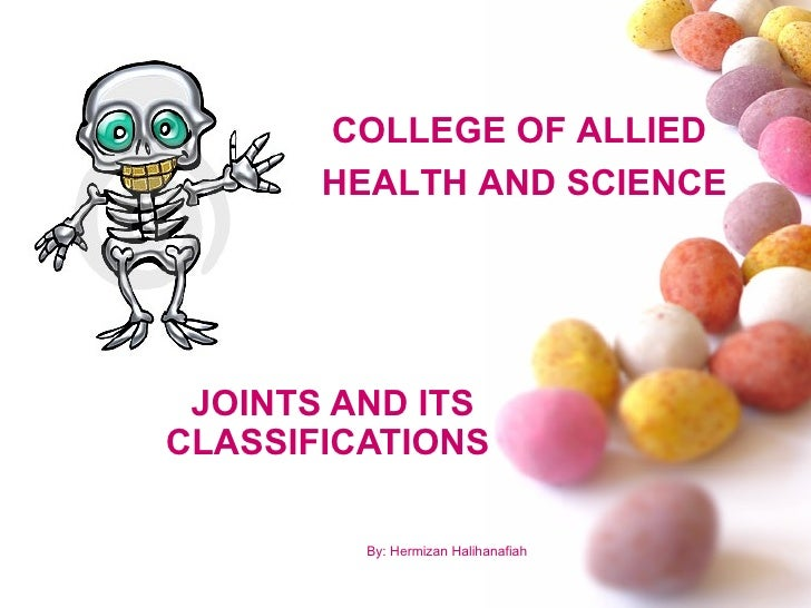 COLLEGE OF ALLIED       HEALTH AND SCIENCE JOINTS AND ITSCLASSIFICATIONS         By: Hermizan Halihanafiah