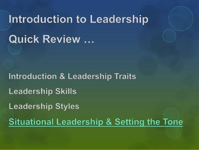 Focuses on leadership in situations Emphasizes adapting style to different situations demanding different kinds of leaders...