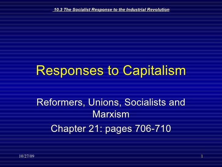Responses to Capitalism Reformers, Unions, Socialists and Marxism Chapter 21: pages 706-710