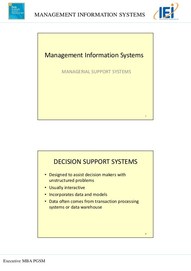 MANAGEMENT INFORMATION SYSTEMS Executive MBA PGSM 1 Management Information Systems MANAGERIAL SUPPORT SYSTEMS 2 DECISION S...
