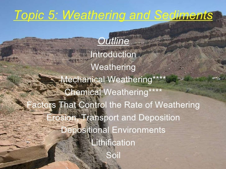 Topic 5: Weathering and Sediments Outline Introduction Weathering Mechanical Weathering**** Chemical Weathering**** Factor...